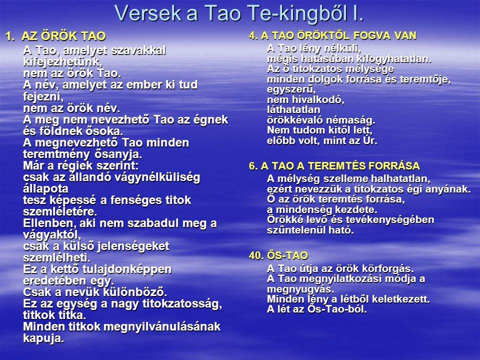 Versek a Tao Te-kingből I. 1. AZ ÖRÖK TAO A Tao, amelyet szavakkal kifejezhetünk, nem az örök Tao. A név, amelyet az ember ki tud fejezni, nem az örök