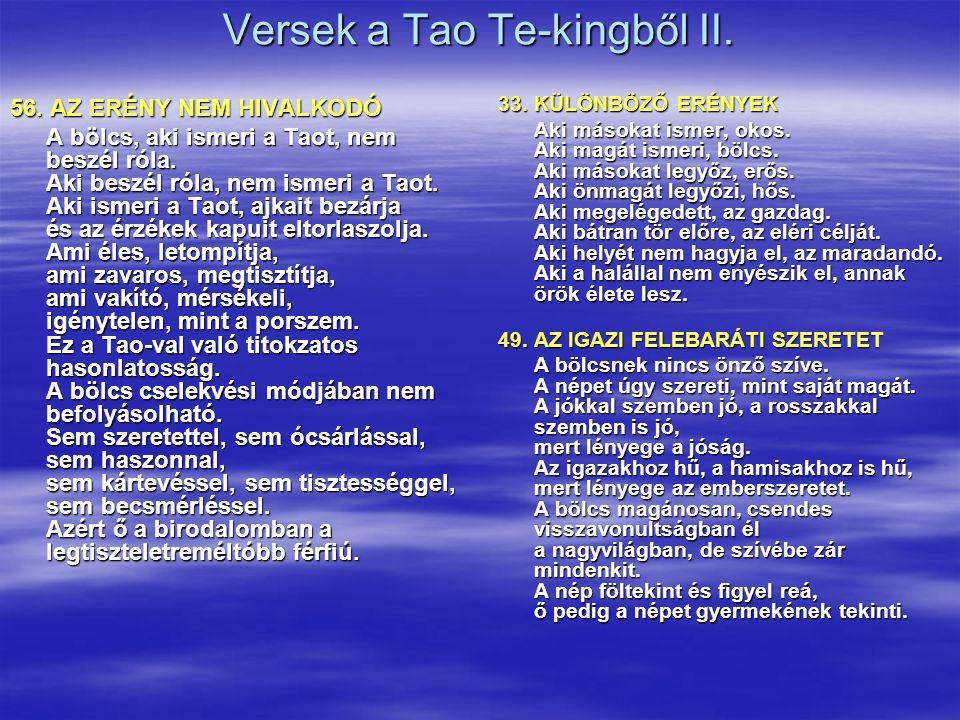 Versek a Tao Te-kingből II. 56. AZ ERÉNY NEM HIVALKODÓ A bölcs, aki ismeri a Taot, nem beszél róla. Aki beszél róla, nem ismeri a Taot. Aki ismeri a T