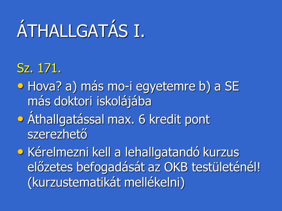 ÁTHALLGATÁS I. Sz. 171. Hova. a) más mo-i egyetemre b) a SE más doktori iskolájába Hova.