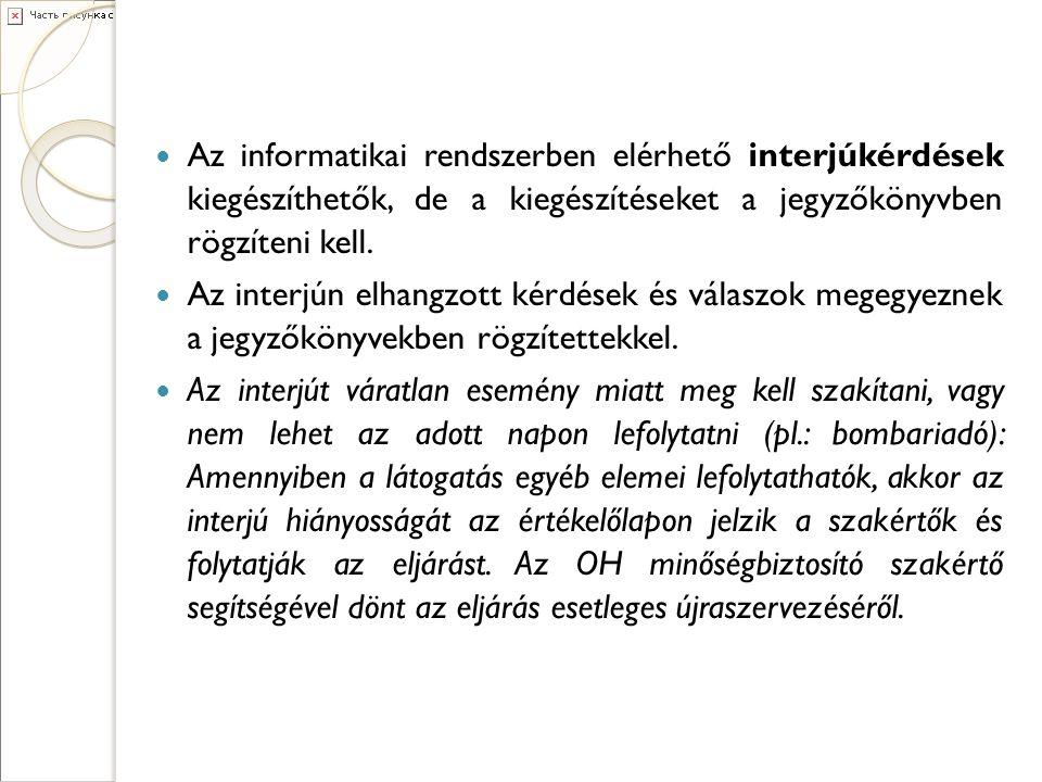 Az informatikai rendszerben elérhető interjúkérdések kiegészíthetők, de a kiegészítéseket a jegyzőkönyvben rögzíteni kell.