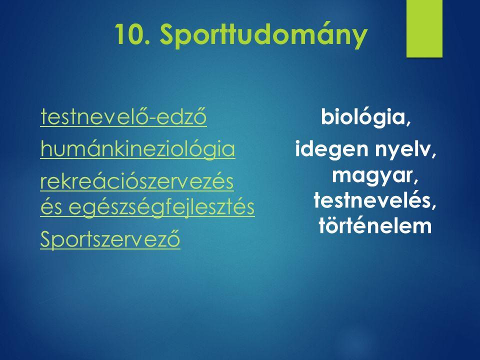 10. Sporttudomány testnevelő-edző humánkineziológia rekreációszervezés és egészségfejlesztés Sportszervező biológia, idegen nyelv, magyar, testnevelés