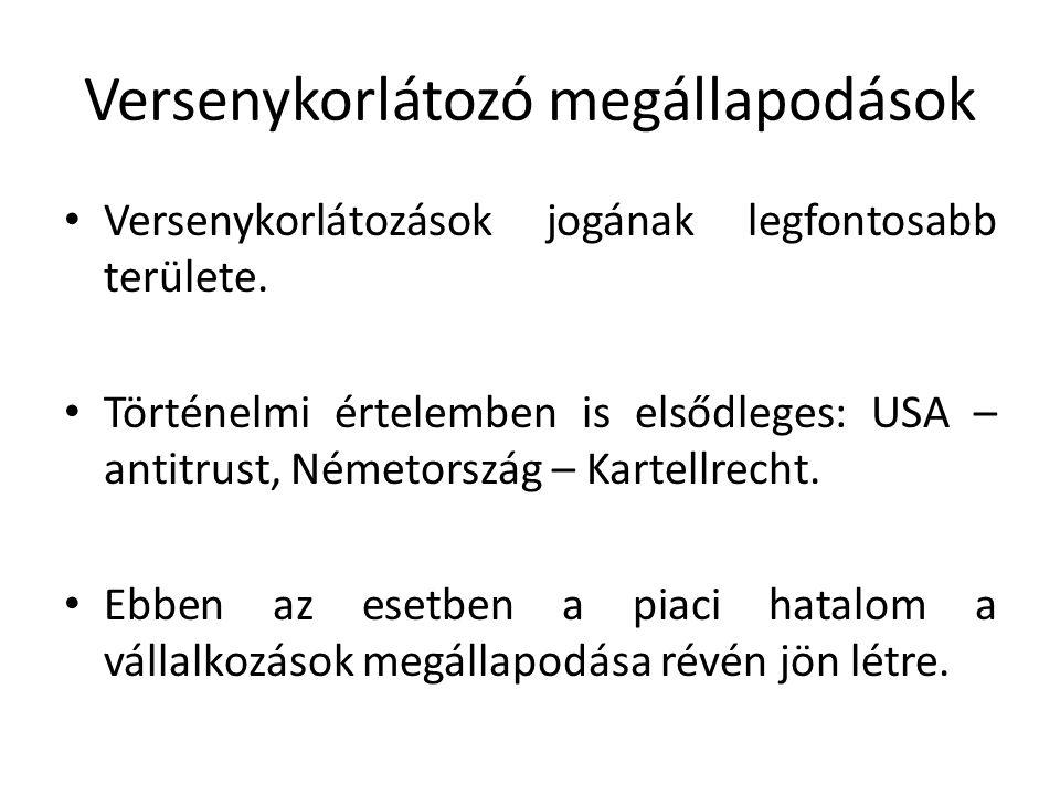 Versenykorlátozó megállapodások Versenykorlátozások jogának legfontosabb területe. Történelmi értelemben is elsődleges: USA – antitrust, Németország –