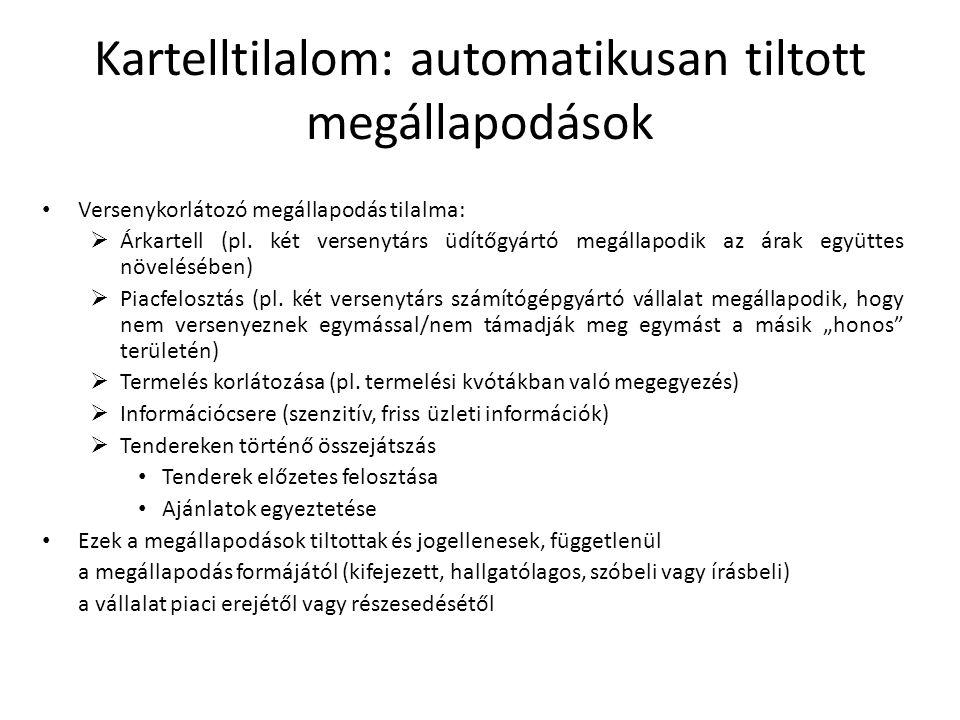 Kartelltilalom: automatikusan tiltott megállapodások Versenykorlátozó megállapodás tilalma:  Árkartell (pl. két versenytárs üdítőgyártó megállapodik
