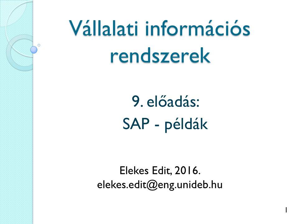 1 Vállalati információs rendszerek 9. előadás: SAP - példák Elekes Edit, 2016.