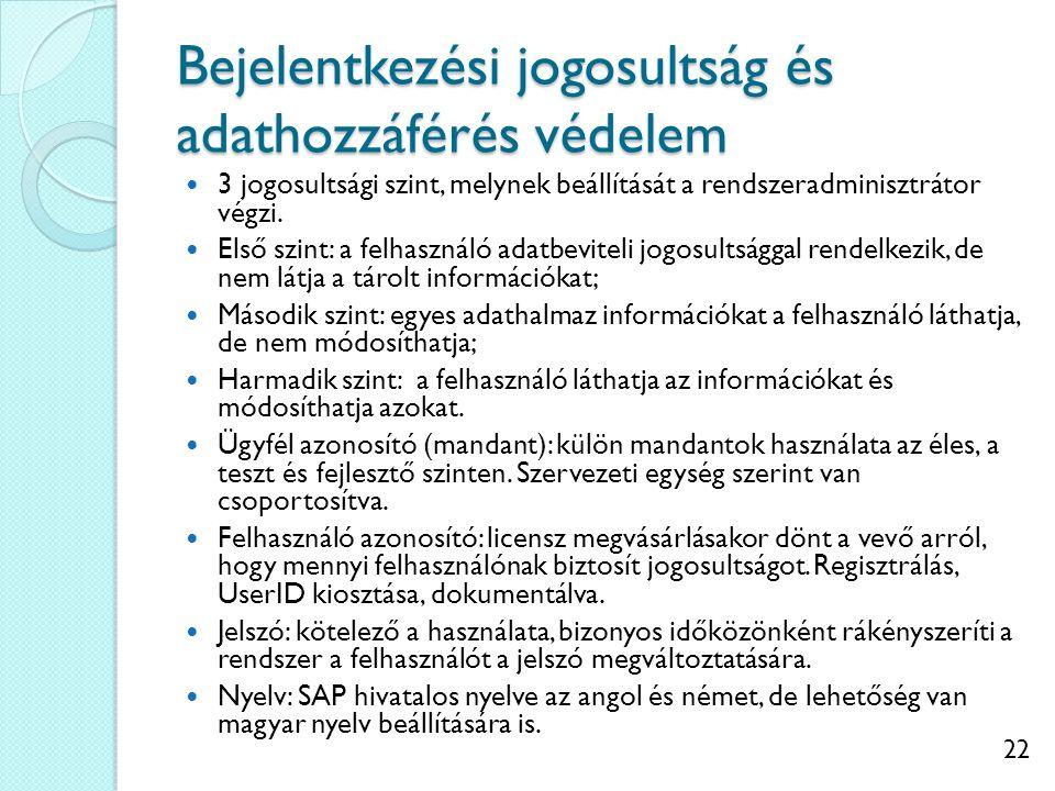 22 Bejelentkezési jogosultság és adathozzáférés védelem 3 jogosultsági szint, melynek beállítását a rendszeradminisztrátor végzi.