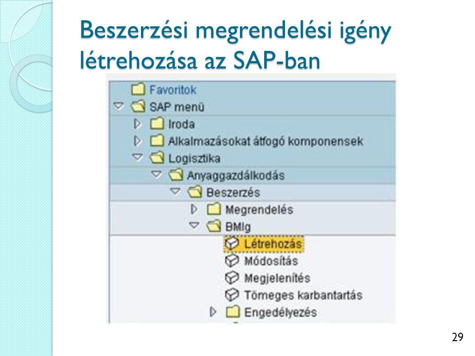 30 Beszerzési megrendelési igény tartalma Megnevezés (áru vagy szolgáltatás) Szállító (szállítótörzsben létrehozva, szállítói adatbázis) Költséghely (az a szervezeti egység, aki a beszerzéssel kapcsolatos költségeket állja) Beszerzési csoport Anyagszám (anyagtörzsben létrehozva: vállalat által felhasznált anyagok egy helyen legyenek elérhetőek minden szervezeti egység számára) Vállalat (aki számára megrendeljük a terméket/szolgáltatást) Igényelt mennyiség Kalkulált ár és pénznem Igénylő ügyintéző adatai Gyár (ahová a megrendelt árut/szolgáltatást szállítják).