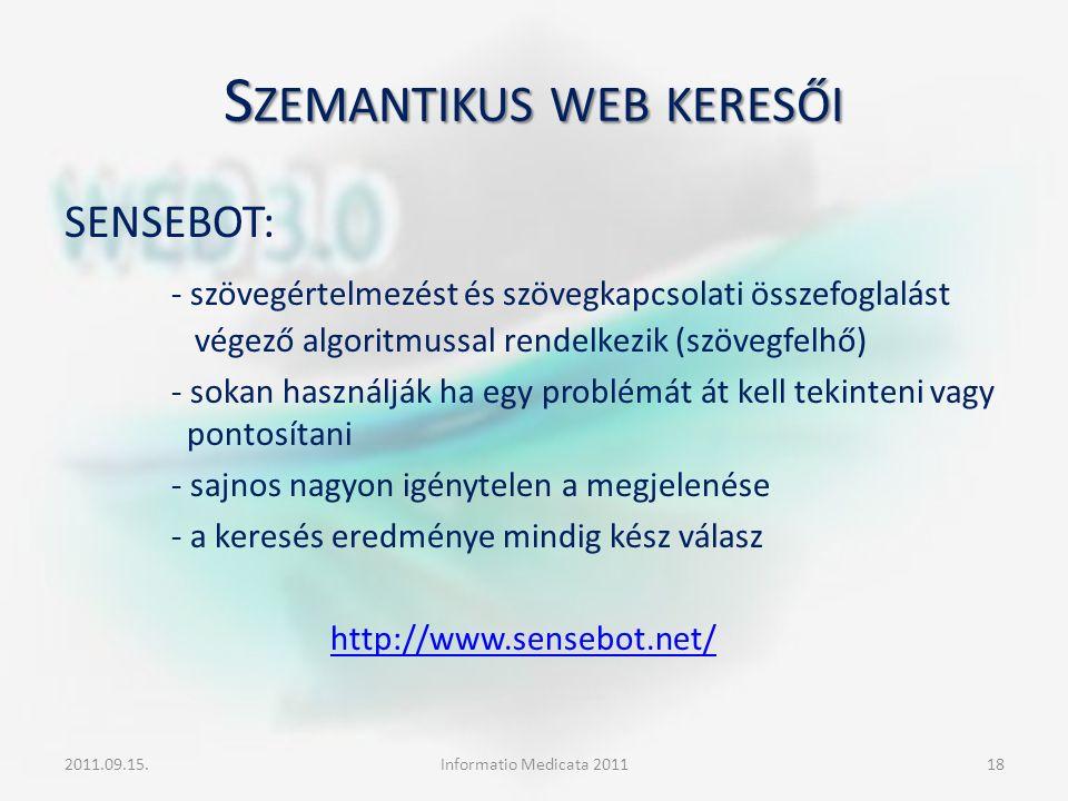 S ZEMANTIKUS WEB KERESŐI SENSEBOT: - szövegértelmezést és szövegkapcsolati összefoglalást végező algoritmussal rendelkezik (szövegfelhő) - sokan haszn