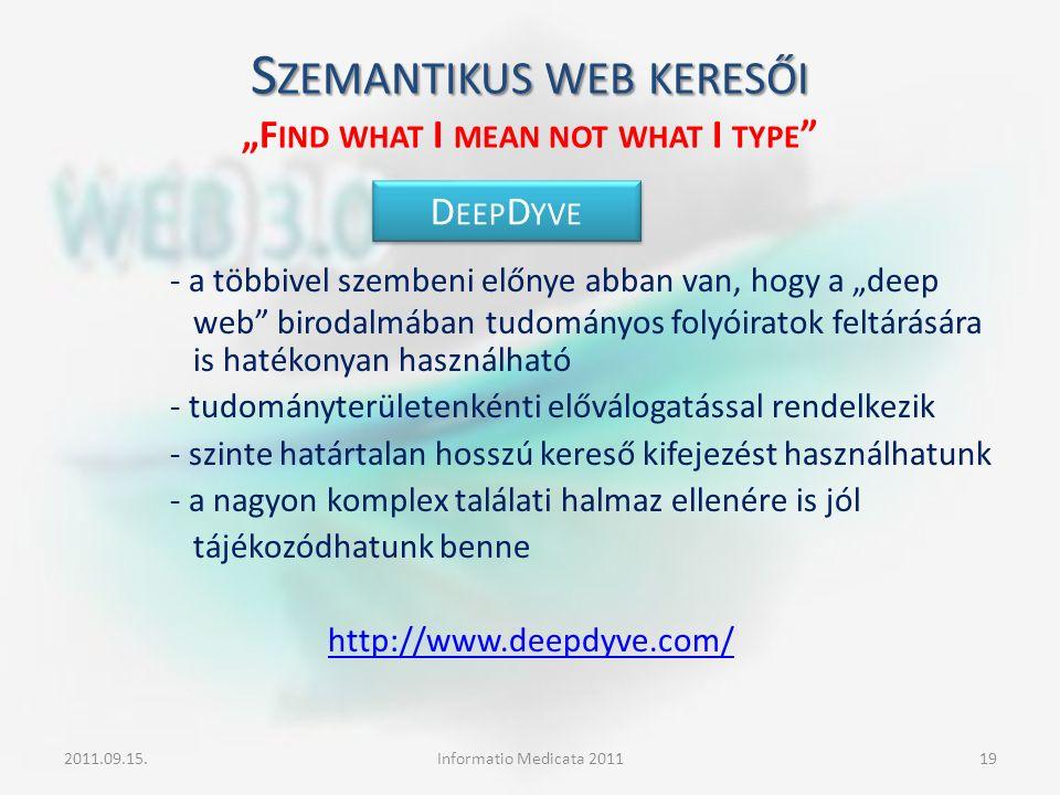 """S ZEMANTIKUS WEB KERESŐI S ZEMANTIKUS WEB KERESŐI """"F IND WHAT I MEAN NOT WHAT I TYPE """" - a többivel szembeni előnye abban van, hogy a """"deep web"""" birod"""