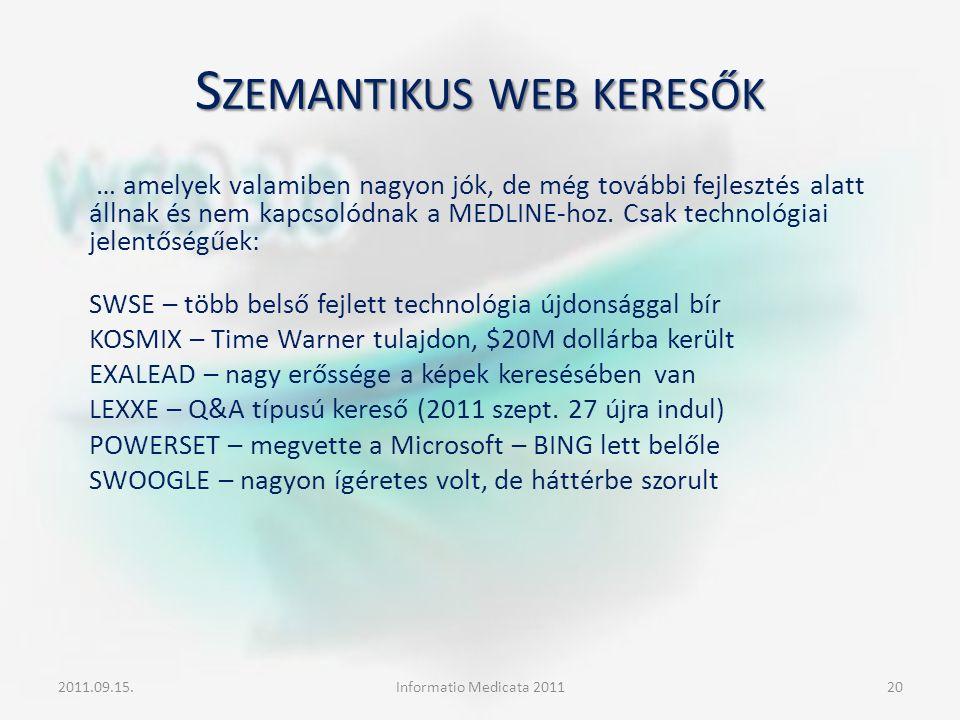 S ZEMANTIKUS WEB KERESŐK … amelyek valamiben nagyon jók, de még további fejlesztés alatt állnak és nem kapcsolódnak a MEDLINE-hoz. Csak technológiai j
