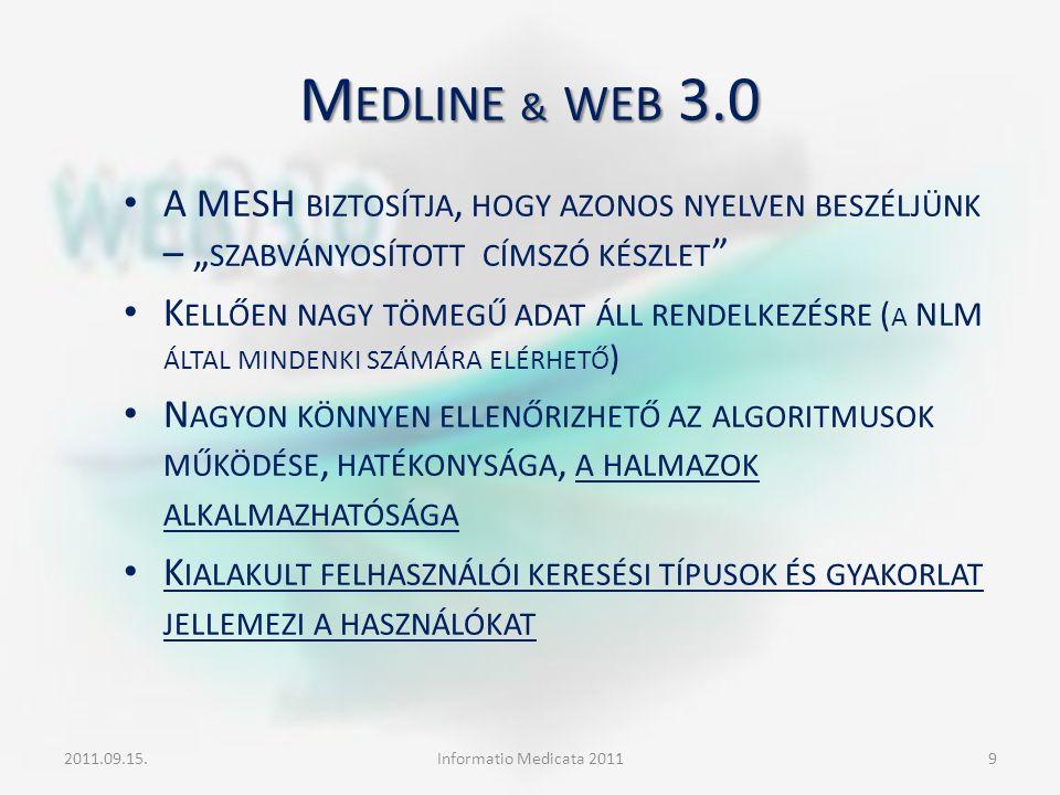 """M EDLINE & WEB 3.0 A MESH BIZTOSÍTJA, HOGY AZONOS NYELVEN BESZÉLJÜNK – """" SZABVÁNYOSÍTOTT CÍMSZÓ KÉSZLET """" K ELLŐEN NAGY TÖMEGŰ ADAT ÁLL RENDELKEZÉSRE"""