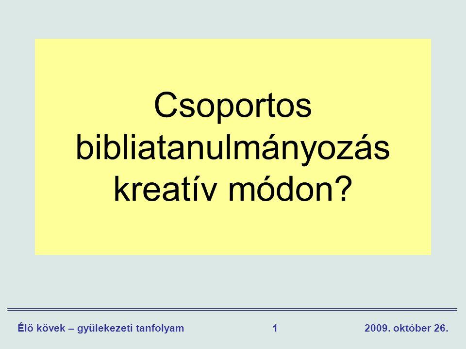 12009. október 26.Élő kövek – gyülekezeti tanfolyam Csoportos bibliatanulmányozás kreatív módon?
