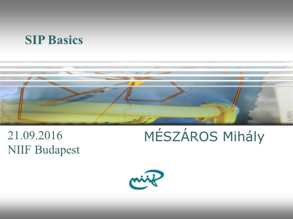 SIP Basics MÉSZÁROS Mihály NIIF Budapest 9/21/2016