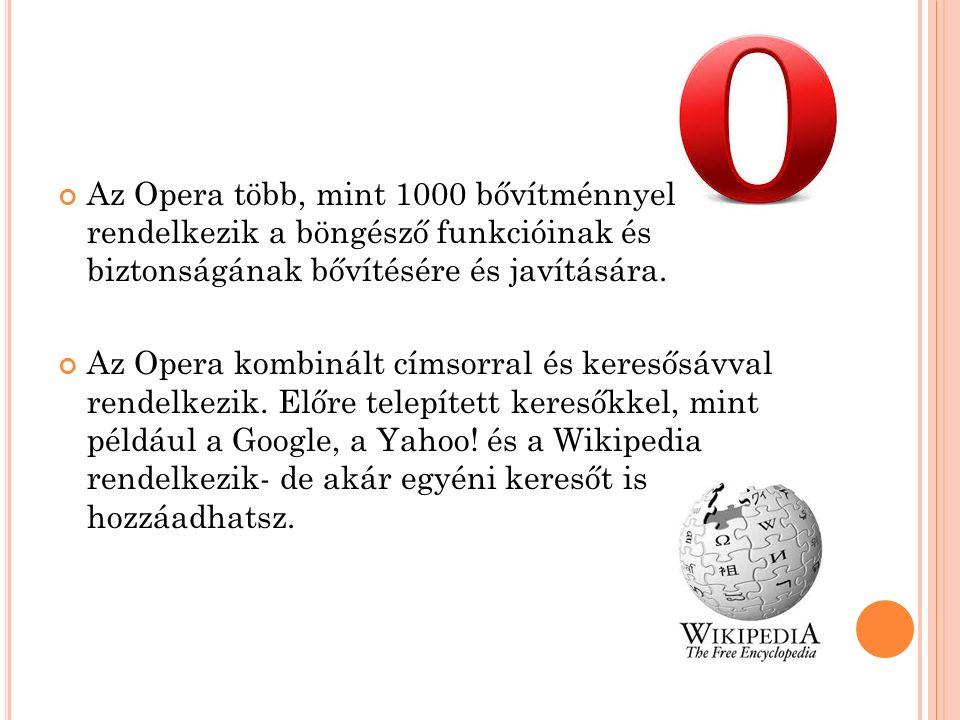 Az Opera több, mint 1000 bővítménnyel rendelkezik a böngésző funkcióinak és biztonságának bővítésére és javítására.