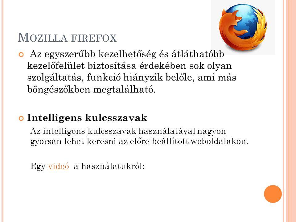 M OZILLA FIREFOX Az egyszerűbb kezelhetőség és átláthatóbb kezelőfelület biztosítása érdekében sok olyan szolgáltatás, funkció hiányzik belőle, ami más böngészőkben megtalálható.