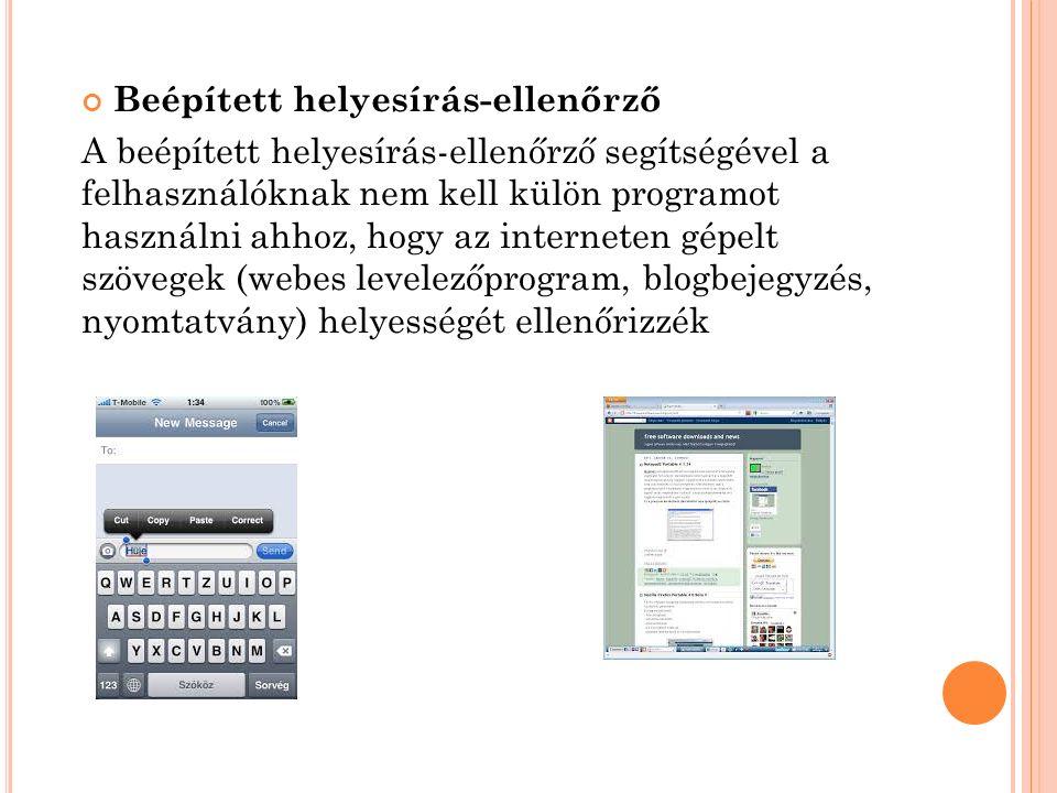 Beépített helyesírás-ellenőrző A beépített helyesírás-ellenőrző segítségével a felhasználóknak nem kell külön programot használni ahhoz, hogy az interneten gépelt szövegek (webes levelezőprogram, blogbejegyzés, nyomtatvány) helyességét ellenőrizzék
