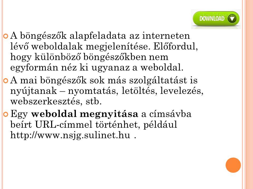 A böngészők alapfeladata az interneten lévő weboldalak megjelenítése.