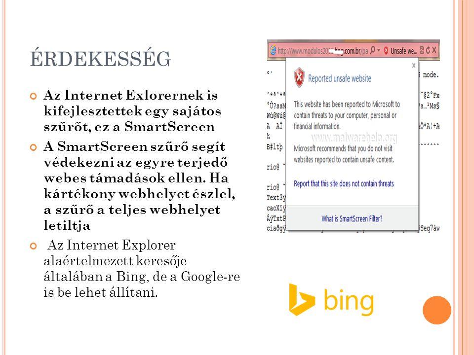 ÉRDEKESSÉG Az Internet Exlorernek is kifejlesztettek egy sajátos szűrőt, ez a SmartScreen A SmartScreen szűrő segít védekezni az egyre terjedő webes támadások ellen.