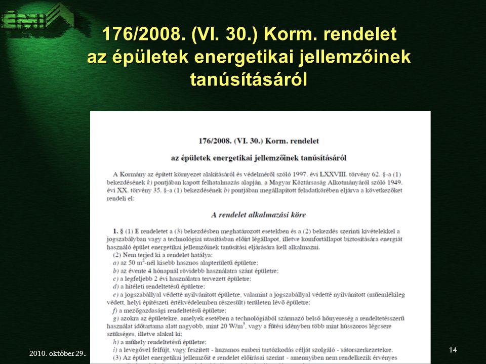 176/2008.(VI. 30.) Korm. rendelet az épületek energetikai jellemzőinek tanúsításáról 2010.