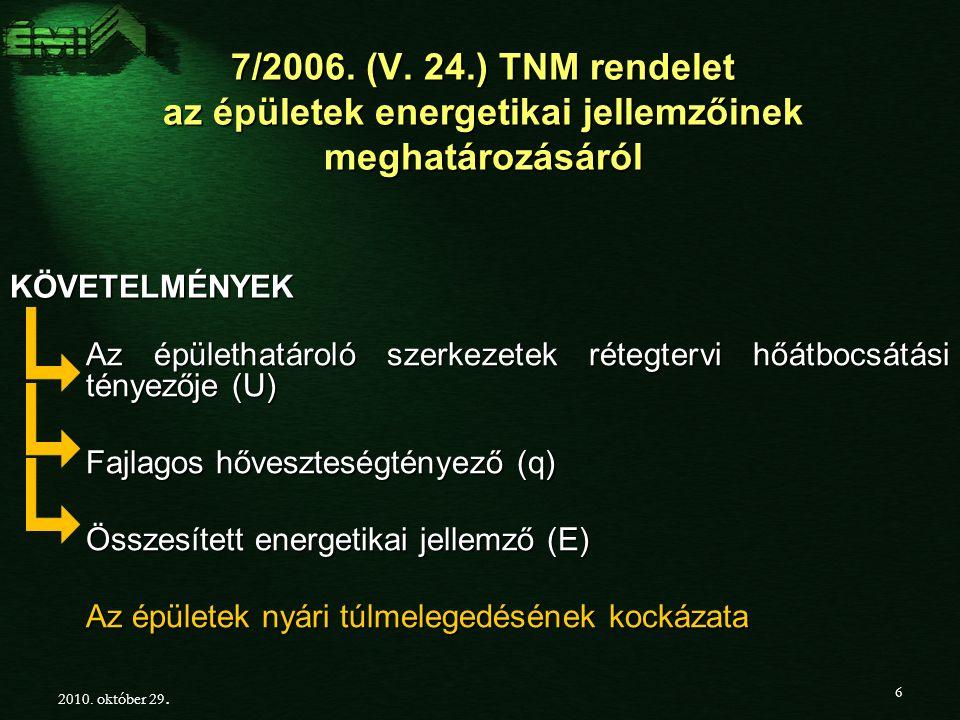 7/2006.(V. 24.) TNM rendelet az épületek energetikai jellemzőinek meghatározásáról 2010.