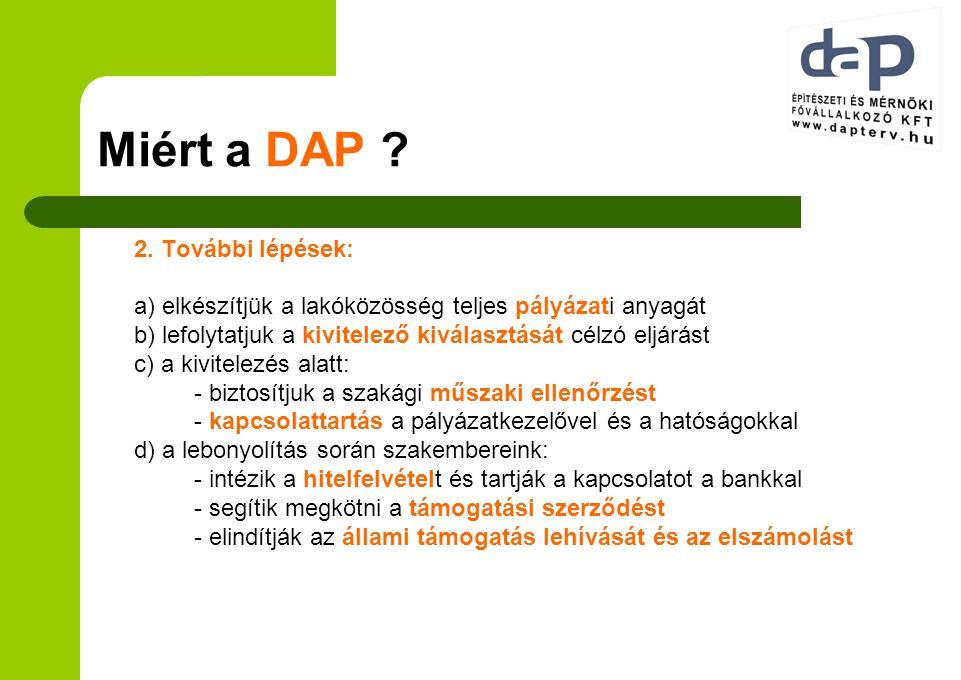 Miért a DAP ? 2. További lépések: a) elkészítjük a lakóközösség teljes pályázati anyagát b) lefolytatjuk a kivitelező kiválasztását célzó eljárást c)