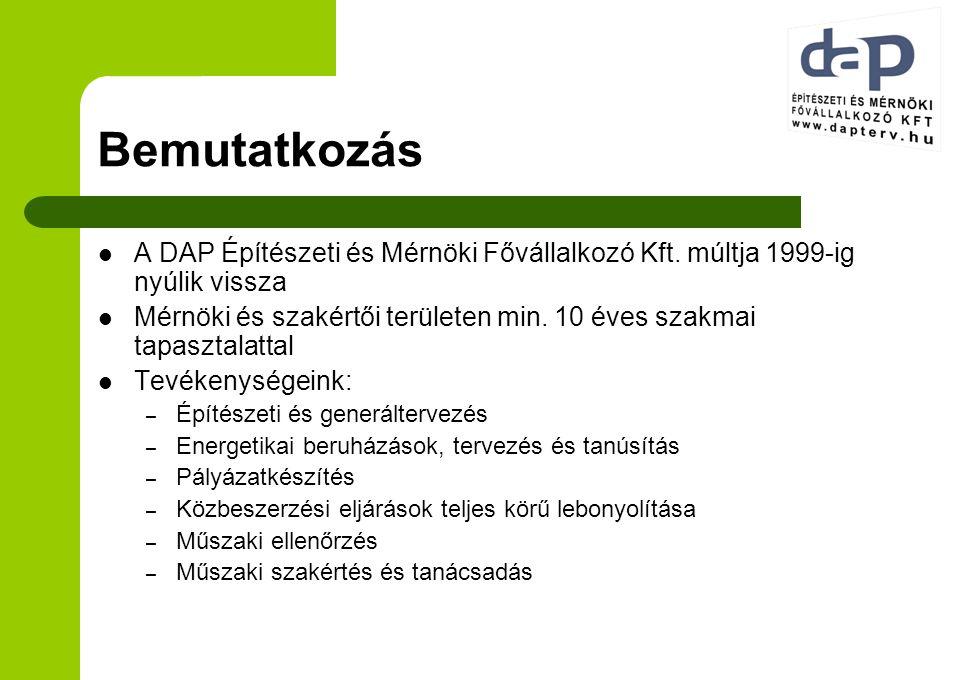 Bemutatkozás A DAP Építészeti és Mérnöki Fővállalkozó Kft. múltja 1999-ig nyúlik vissza Mérnöki és szakértői területen min. 10 éves szakmai tapasztala