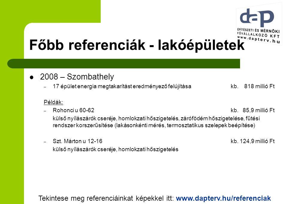 Főbb referenciák - lakóépületek 2008 – Szombathely – 17 épület energia megtakarítást eredményező felújításakb. 818 millió Ft Példák: – Rohonci u 60-62