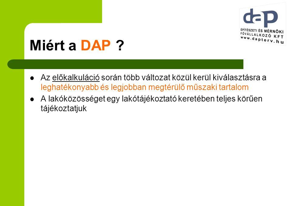 Miért a DAP ? Az előkalkuláció során több változat közül kerül kiválasztásra a leghatékonyabb és legjobban megtérülő műszaki tartalom A lakóközösséget