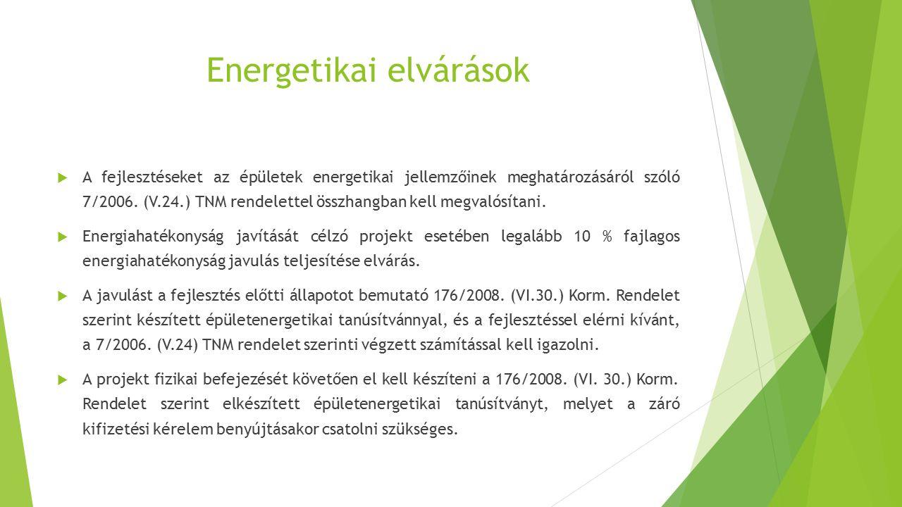 Energetikai elvárások  A fejlesztéseket az épületek energetikai jellemzőinek meghatározásáról szóló 7/2006. (V.24.) TNM rendelettel összhangban kell