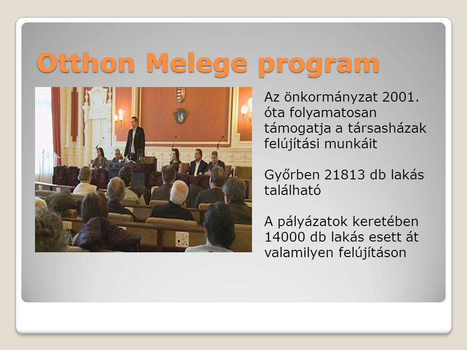 Otthon Melege program Az önkormányzat 2001. óta folyamatosan támogatja a társasházak felújítási munkáit Győrben 21813 db lakás található A pályázatok