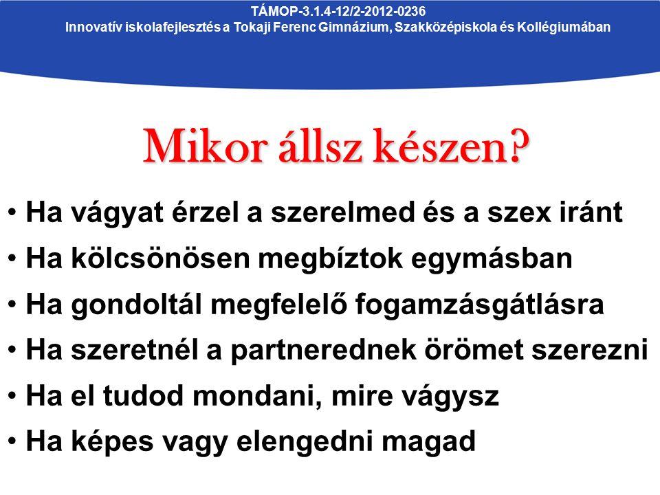 TÁMOP-3.1.4-12/2-2012-0236 Innovatív iskolafejlesztés a Tokaji Ferenc Gimnázium, Szakközépiskola és Kollégiumában Mikor állsz készen? Ha vágyat érzel