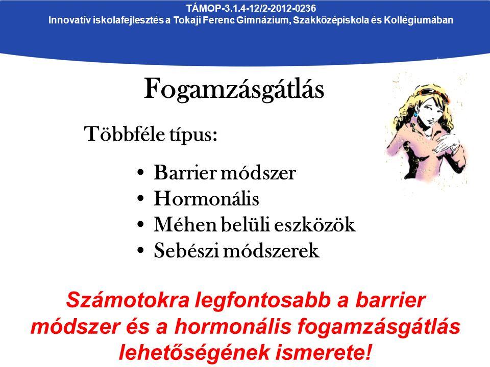 TÁMOP-3.1.4-12/2-2012-0236 Innovatív iskolafejlesztés a Tokaji Ferenc Gimnázium, Szakközépiskola és KollégiumábanFogamzásgátlás Barrier módszer: Gumióvszer (kondom) Szavatossági idő és az óvszer épségének ellenőrzése Megfelelő felhelyezés, eltávolítás Épségének ismételt ellenőrzése Minden aktus alkalmával ÚJ óvszer!