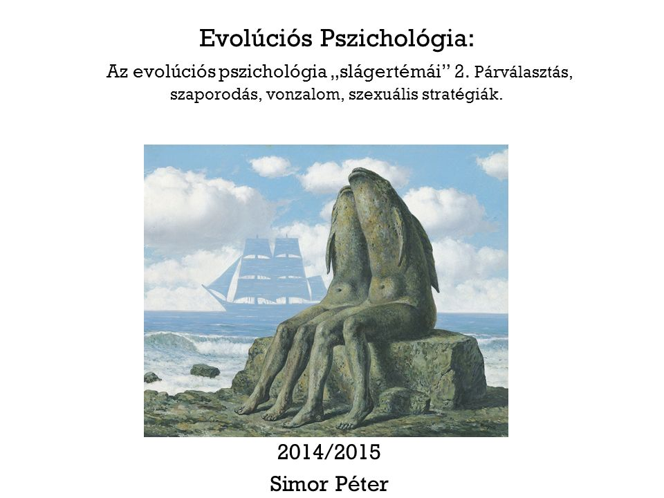 """Evolúciós Pszichológia: Az evolúciós pszichológia """"slágertémái 2."""