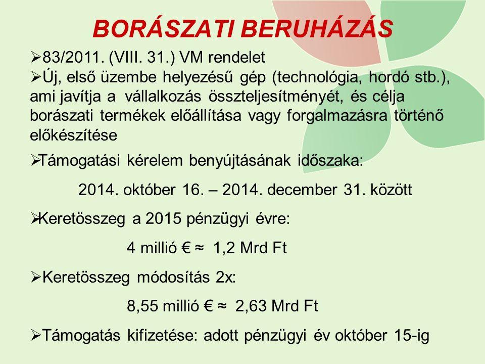 BORÁSZATI BERUHÁZÁS  83/2011. (VIII. 31.) VM rendelet  Új, első üzembe helyezésű gép (technológia, hordó stb.), ami javítja a vállalkozás összteljes
