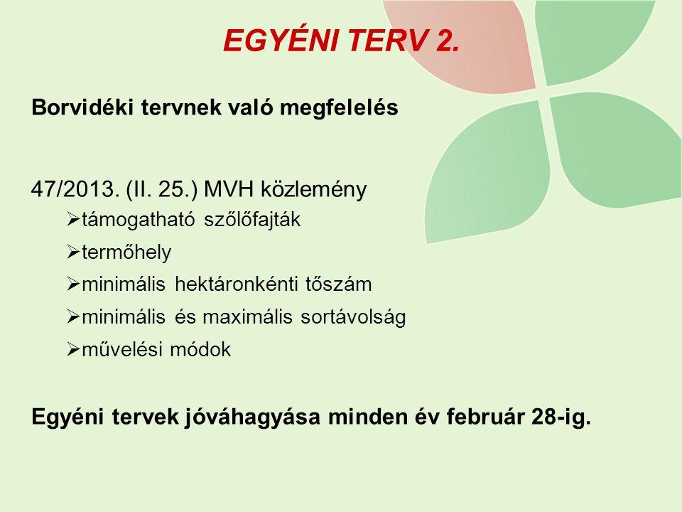 EGYÉNI TERV 2. Borvidéki tervnek való megfelelés 47/2013. (II. 25.) MVH közlemény  támogatható szőlőfajták  termőhely  minimális hektáronkénti tősz