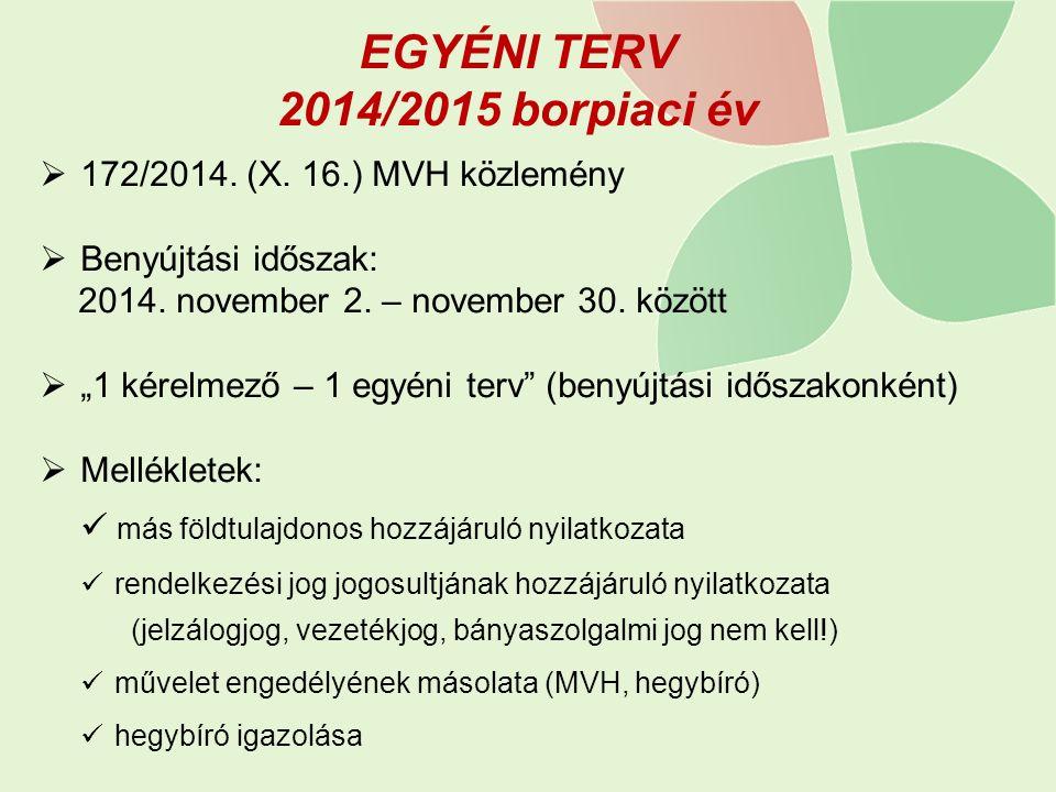 """EGYÉNI TERV 2014/2015 borpiaci év  172/2014. (X. 16.) MVH közlemény  Benyújtási időszak: 2014. november 2. – november 30. között  """"1 kérelmező – 1"""