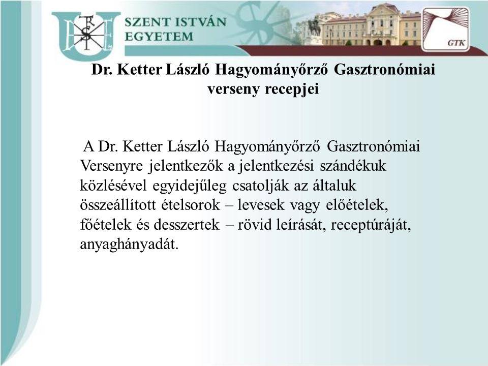 A Dr. Ketter László Hagyományőrző Gasztronómiai Versenyre jelentkezők a jelentkezési szándékuk közlésével egyidejűleg csatolják az általuk összeállíto