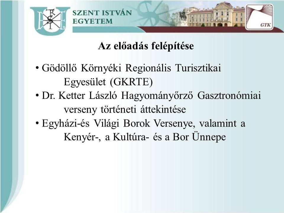 Az előadás felépítése Gödöllő Környéki Regionális Turisztikai Egyesület (GKRTE) Dr. Ketter László Hagyományőrző Gasztronómiai verseny történeti átteki