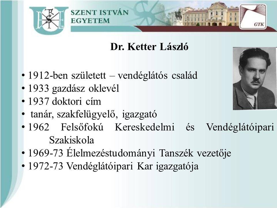 Dr. Ketter László 1912-ben született – vendéglátós család 1933 gazdász oklevél 1937 doktori cím tanár, szakfelügyelő, igazgató 1962 Felsőfokú Keresked