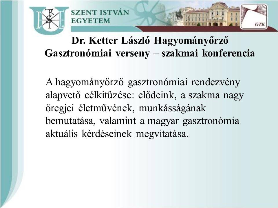 Dr. Ketter László Hagyományőrző Gasztronómiai verseny – szakmai konferencia A hagyományőrző gasztronómiai rendezvény alapvető célkitűzése: elődeink, a