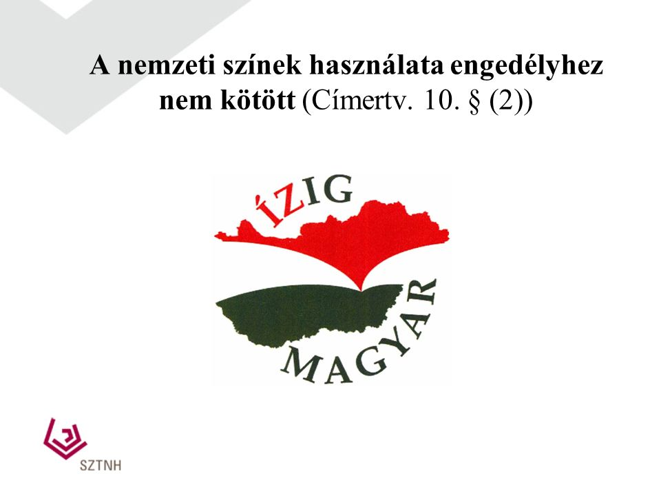 írásos engedély beszerzése a védjegybejelentés benyújtása előtt vagy azt követően (Vt. 3. § (2) a) Magyarország címerének és zászlajának használatáról
