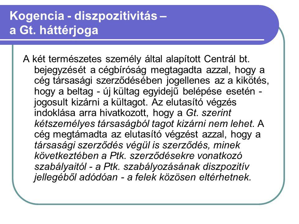 Kogencia - diszpozitivitás – a Gt. háttérjoga A két természetes személy által alapított Centrál bt.
