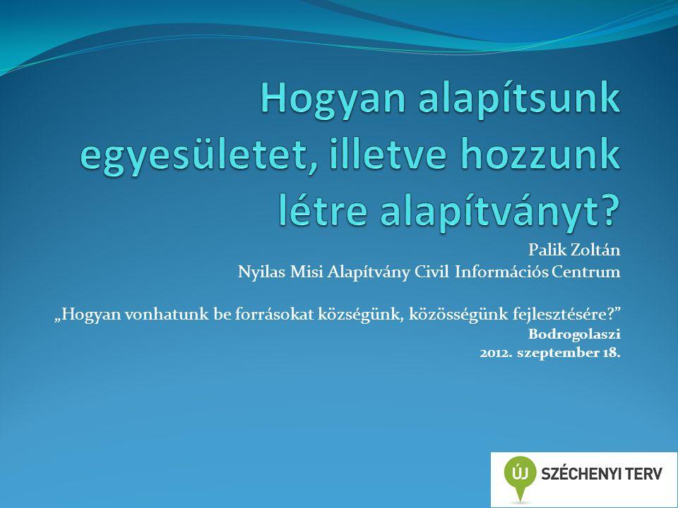 """Palik Zoltán Nyilas Misi Alapítvány Civil Információs Centrum """"Hogyan vonhatunk be forrásokat községünk, közösségünk fejlesztésére Bodrogolaszi 2012."""