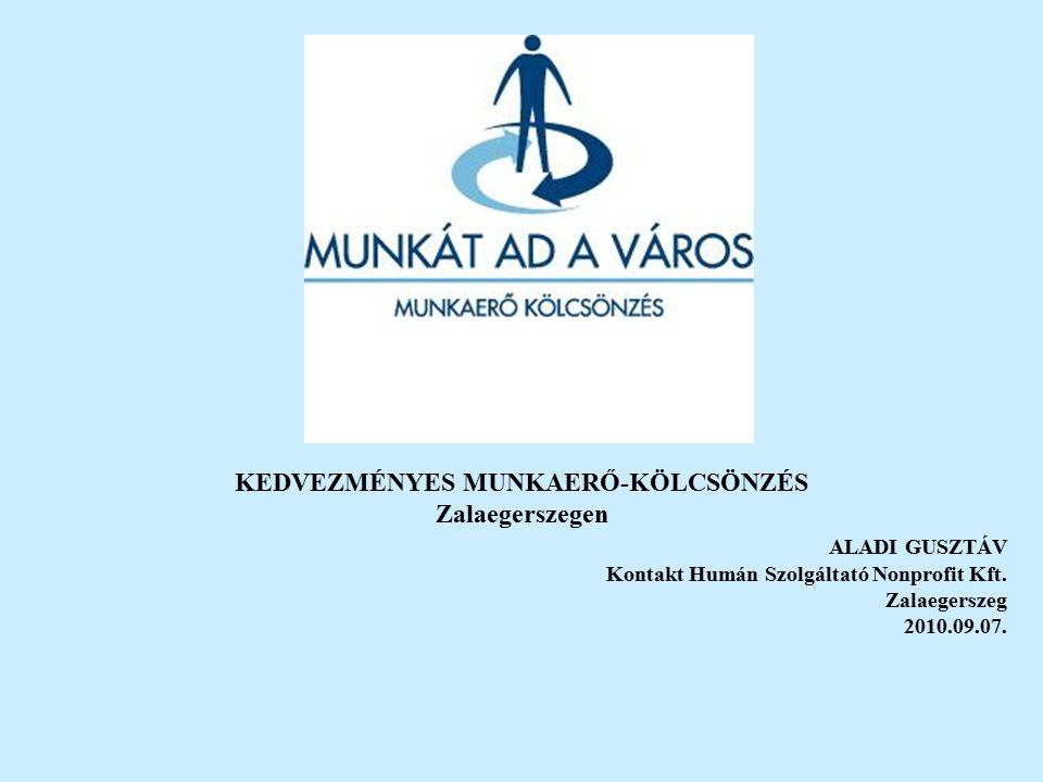 KEDVEZMÉNYES MUNKAERŐ-KÖLCSÖNZÉS Zalaegerszegen ALADI GUSZTÁV Kontakt Humán Szolgáltató Nonprofit Kft.