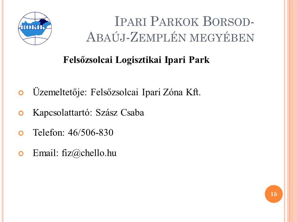 I PARI P ARKOK B ORSOD - A BAÚJ -Z EMPLÉN MEGYÉBEN Felsőzsolcai Logisztikai Ipari Park Üzemeltetője: Felsőzsolcai Ipari Zóna Kft.
