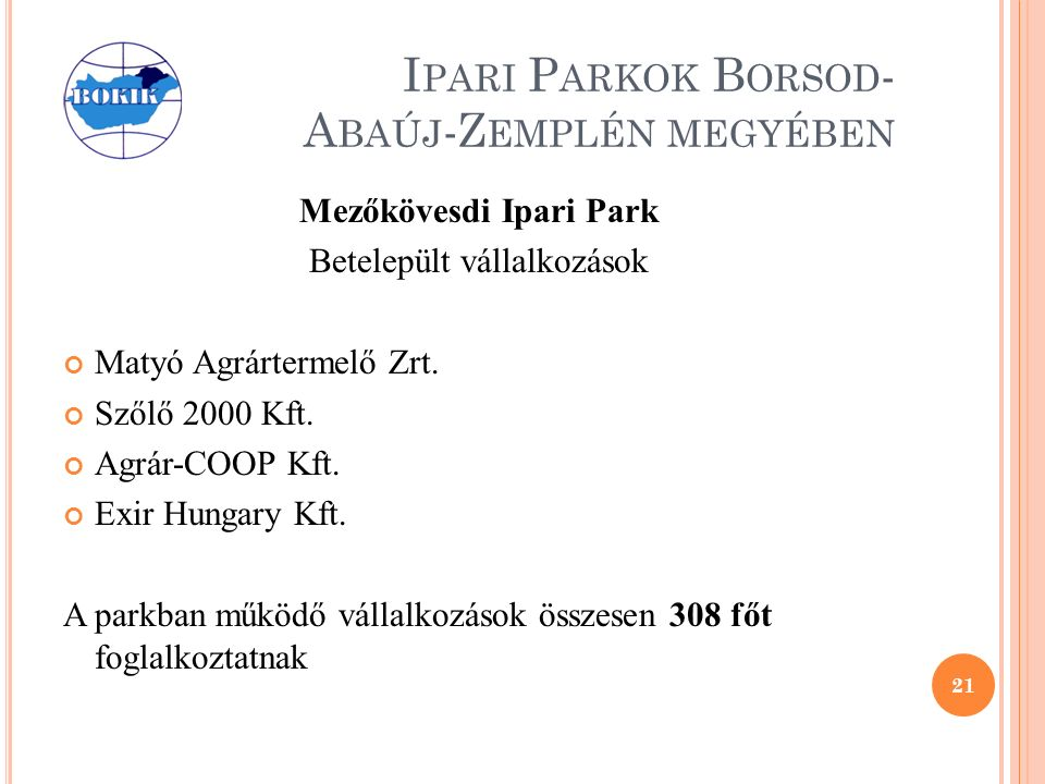 I PARI P ARKOK B ORSOD - A BAÚJ -Z EMPLÉN MEGYÉBEN Mezőkövesdi Ipari Park Betelepült vállalkozások Matyó Agrártermelő Zrt.