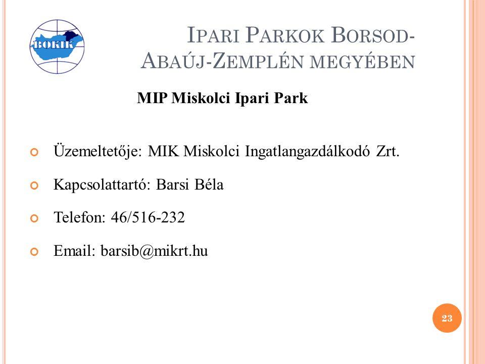 I PARI P ARKOK B ORSOD - A BAÚJ -Z EMPLÉN MEGYÉBEN MIP Miskolci Ipari Park Üzemeltetője: MIK Miskolci Ingatlangazdálkodó Zrt.