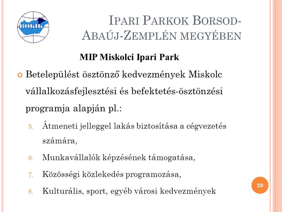 I PARI P ARKOK B ORSOD - A BAÚJ -Z EMPLÉN MEGYÉBEN MIP Miskolci Ipari Park Betelepülést ösztönző kedvezmények Miskolc vállalkozásfejlesztési és befektetés-ösztönzési programja alapján pl.: 5.