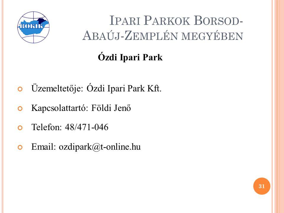 I PARI P ARKOK B ORSOD - A BAÚJ -Z EMPLÉN MEGYÉBEN Ózdi Ipari Park Üzemeltetője: Ózdi Ipari Park Kft.