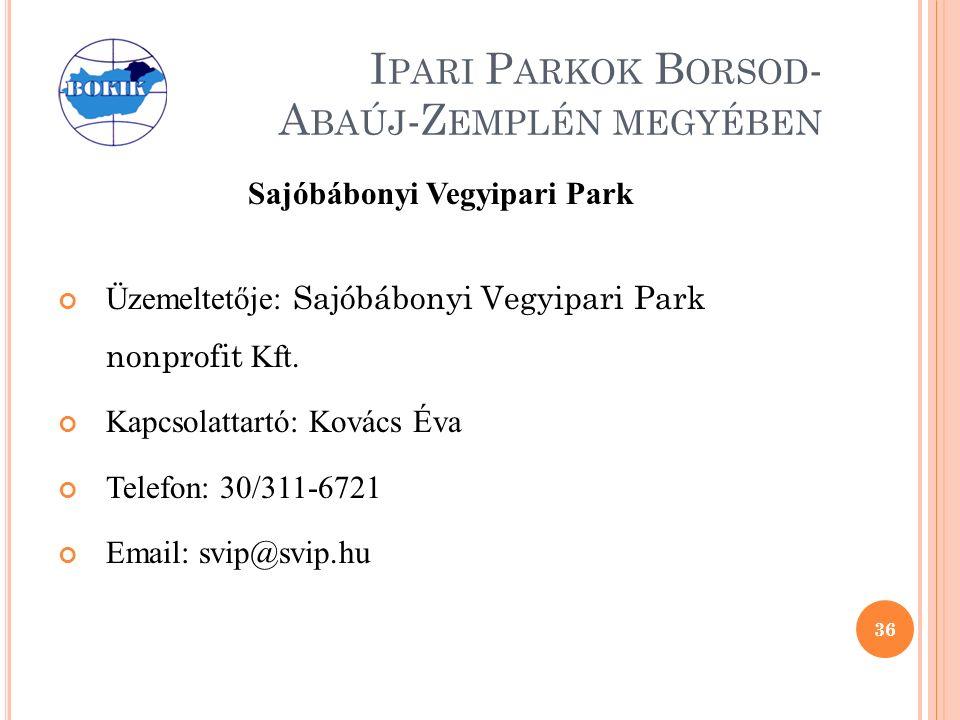 I PARI P ARKOK B ORSOD - A BAÚJ -Z EMPLÉN MEGYÉBEN Sajóbábonyi Vegyipari Park Üzemeltetője: Sajóbábonyi Vegyipari Park nonprofit Kft.