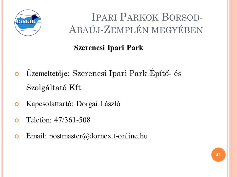 I PARI P ARKOK B ORSOD - A BAÚJ -Z EMPLÉN MEGYÉBEN Szerencsi Ipari Park Üzemeltetője: Szerencsi Ipari Park Építő- és Szolgáltató Kft.